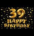 39 years birthday celebration greeting card design vector image