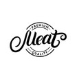 meat hand written lettering logo label vector image