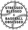 stressed blessed baseball obsessed on white vector image vector image