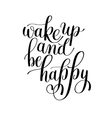 Wake Up and Be Happy Motivational Quote vector image vector image