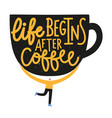 with cup coffee and man life begins after vector image vector image