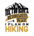 hiking quote and saying yes i do have vector image vector image