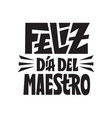happy teachers day feliz dia del maestro spanish vector image vector image