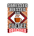 stressed blessed and coffee obsessed good for vector image vector image