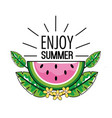 enjoy summer and watermelofruit with leaves vector image vector image