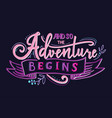 and so adventure begins hand drawn vector image
