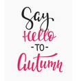 Say Hello Autumn quotes lettering vector image vector image