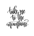 take me to mountains - travel lettering vector image vector image