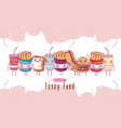 cute funny fast food cartoons vector image