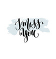 i miss you - hand lettering inscription on blue vector image vector image