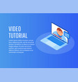 isometric video tutorials icon concept vector image