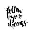 Inspirational phrase follow your dreams vector image