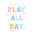 play all day - fun hand drawn nursery poster vector image vector image