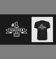 teacher number one tshirt print design white vector image vector image