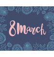 8 march women s day card brushpen vector image vector image
