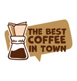 best coffee in town brewed aromatic beverage vector image