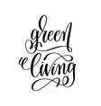 green living - hand lettering inscription to vector image vector image