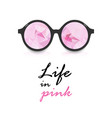 poster life in pink pink glasses and inscription vector image
