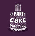 a party without cake is just a meeting vector image