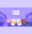 friendship day beer drink toast web template vector image vector image