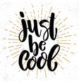just be cool lettering phrase on grunge vector image vector image