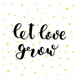 Let love grow Lettering vector image vector image
