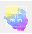 Motivation poster always be positive vector image vector image