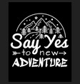 say yes to new adventures slogan to print t vector image