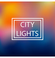 blurred background city lights vector image vector image
