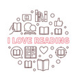 i love reading round outline concept vector image