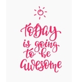 Today is Going to be Awesome quote typography vector image vector image