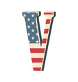 capital 3d letter v with american flag texture vector image
