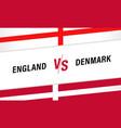 england vs denmark versus letters for football vector image vector image