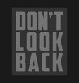 dont look back - slogan for t-shirt design vector image vector image
