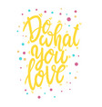do what you love lettering phrase for postcard vector image vector image