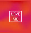 blurred background love me vector image vector image