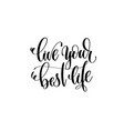 live your best life hand written lettering vector image vector image
