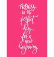Today Perfect Day for a New Beginning typography vector image vector image