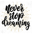 never stop dreaming lettering phrase on grunge vector image vector image