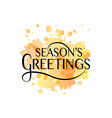 Seasons Greetings typography for ChristmasNew Year vector image vector image