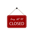 sorry were closed business sign sign red vector image vector image