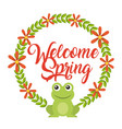 welcome spring floral wreath frog animal season vector image