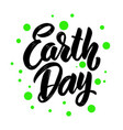 earth day lettering phrase for postcard banner vector image vector image