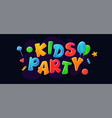 kids party banner or flyer with colorful letters vector image vector image