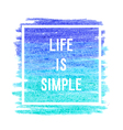 Motivation poster life is simple vector image vector image