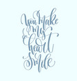 you make my heart smile hand lettering inscription vector image vector image