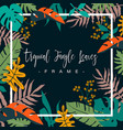 frame colorful tropical jungle leaves on dark vector image vector image
