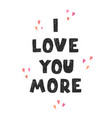 i love you more - fun hand drawn nursery poster vector image vector image