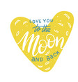 i love you to moon and back hand drawn vector image vector image