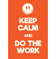 Keep Calm and Do the work poster vector image vector image